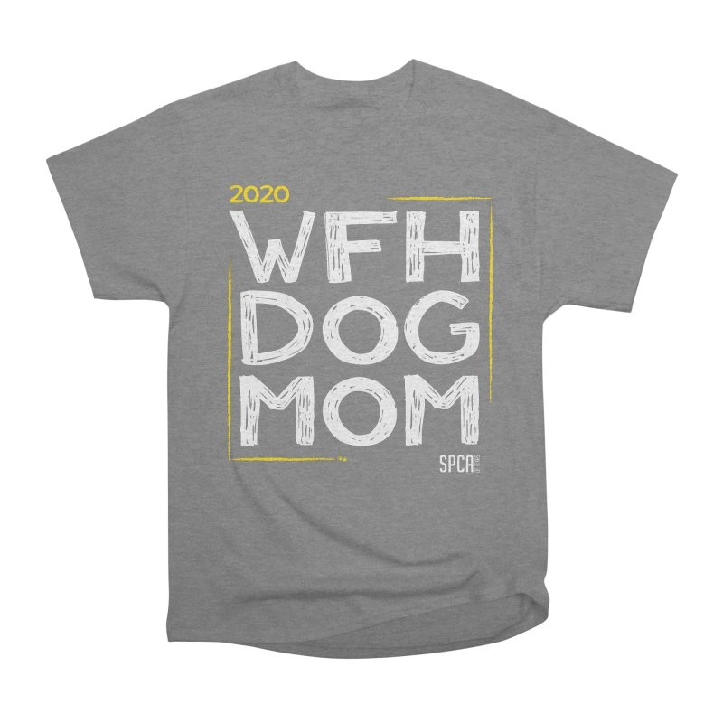 Work From Home Dog Mom 2020 - Limited Edition Men's Heavyweight T-Shirt by SPCA of Texas' Artist Shop
