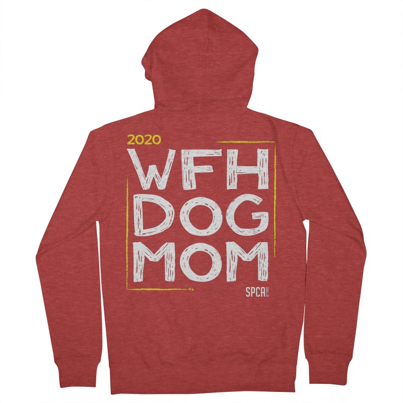 Work From Home Dog Mom 2020 - Limited Edition Women's French Terry Zip-Up Hoody by SPCA of Texas' Artist Shop