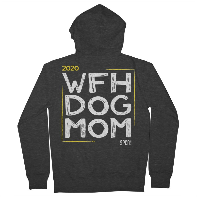 Work From Home Dog Mom 2020 - Limited Edition Men's French Terry Zip-Up Hoody by SPCA of Texas' Artist Shop