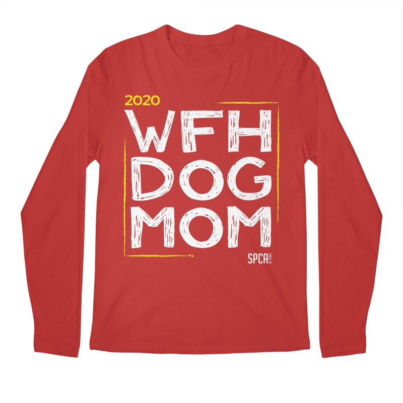 Work From Home Dog Mom 2020 - Limited Edition Men's Regular Longsleeve T-Shirt by SPCA of Texas' Artist Shop