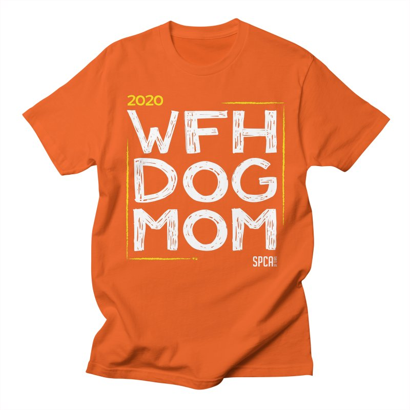 Work From Home Dog Mom 2020 - Limited Edition Men's Regular T-Shirt by SPCA of Texas' Artist Shop