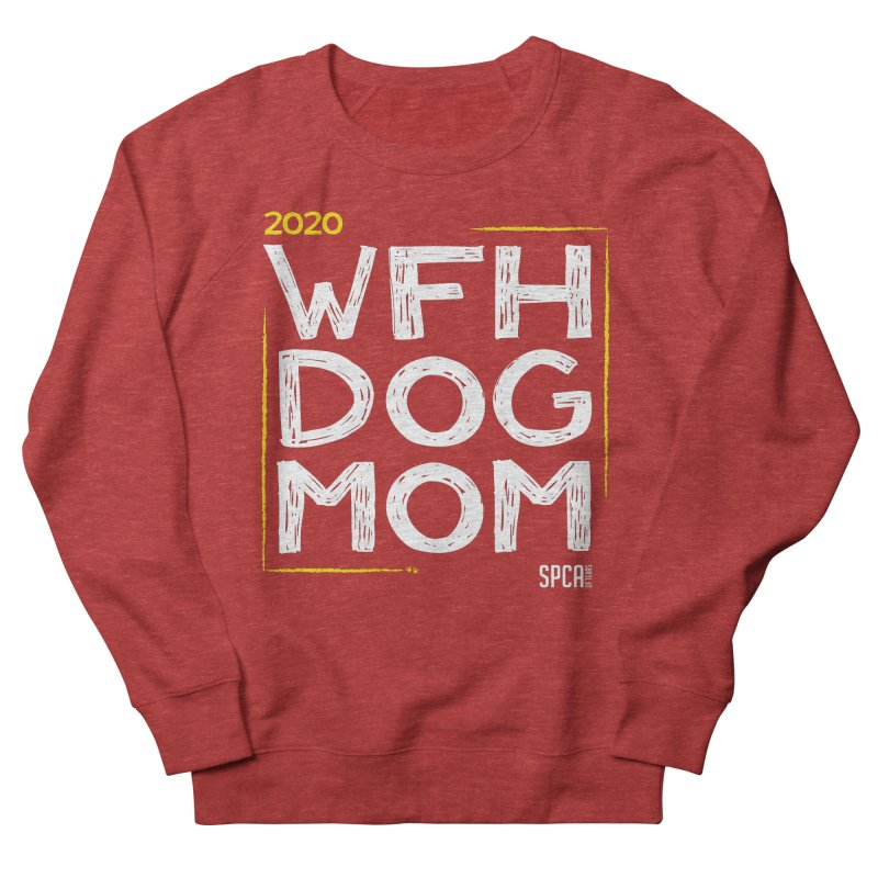 Work From Home Dog Mom 2020 - Limited Edition Women's French Terry Sweatshirt by SPCA of Texas' Artist Shop