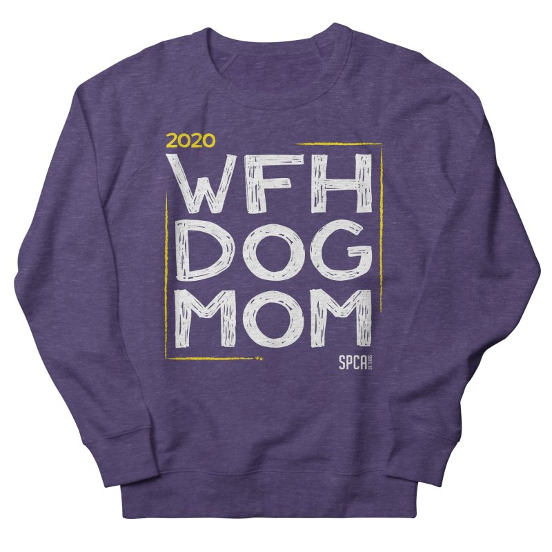 Work From Home Dog Mom 2020 - Limited Edition Men's French Terry Sweatshirt by SPCA of Texas' Artist Shop