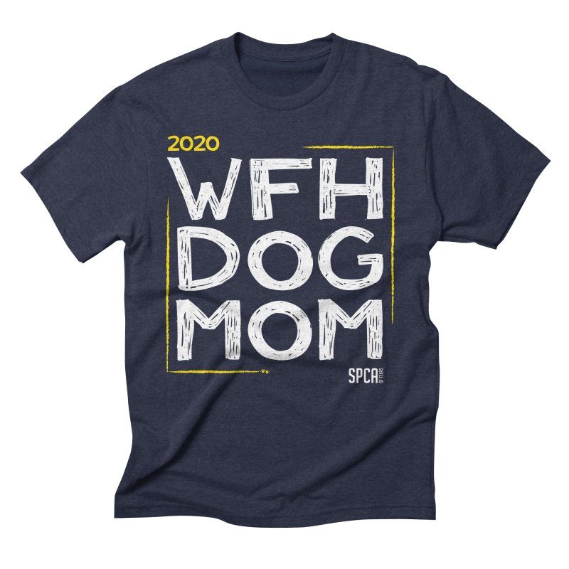Work From Home Dog Mom 2020 - Limited Edition Men's Triblend T-Shirt by SPCA of Texas' Artist Shop