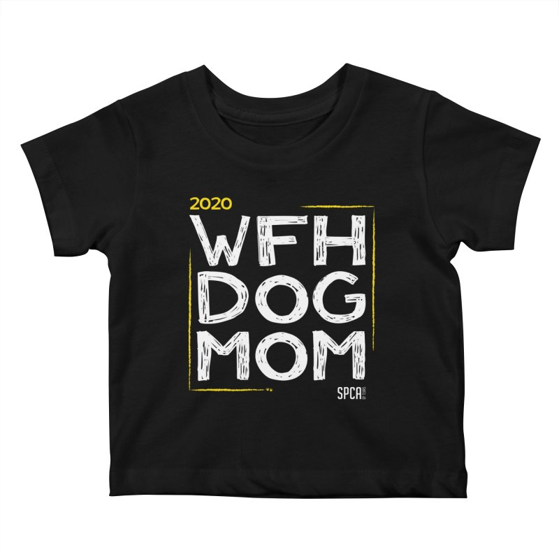 Work From Home Dog Mom 2020 - Limited Edition Kids Baby T-Shirt by SPCA of Texas' Artist Shop
