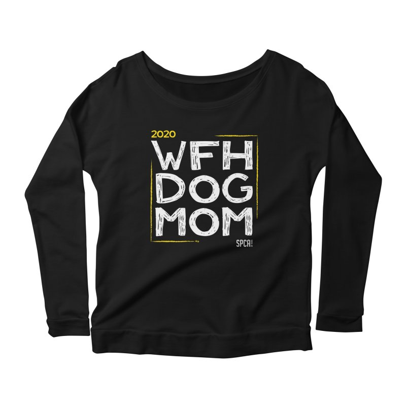 Work From Home Dog Mom 2020 - Limited Edition Women's Scoop Neck Longsleeve T-Shirt by SPCA of Texas' Artist Shop