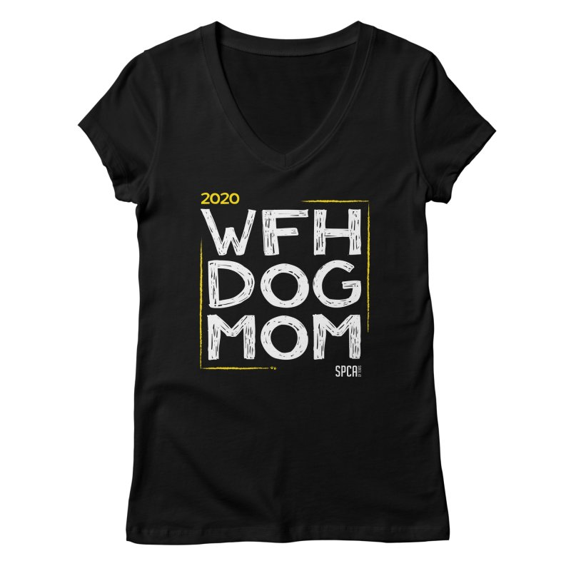 Work From Home Dog Mom 2020 - Limited Edition Women's Regular V-Neck by SPCA of Texas' Artist Shop