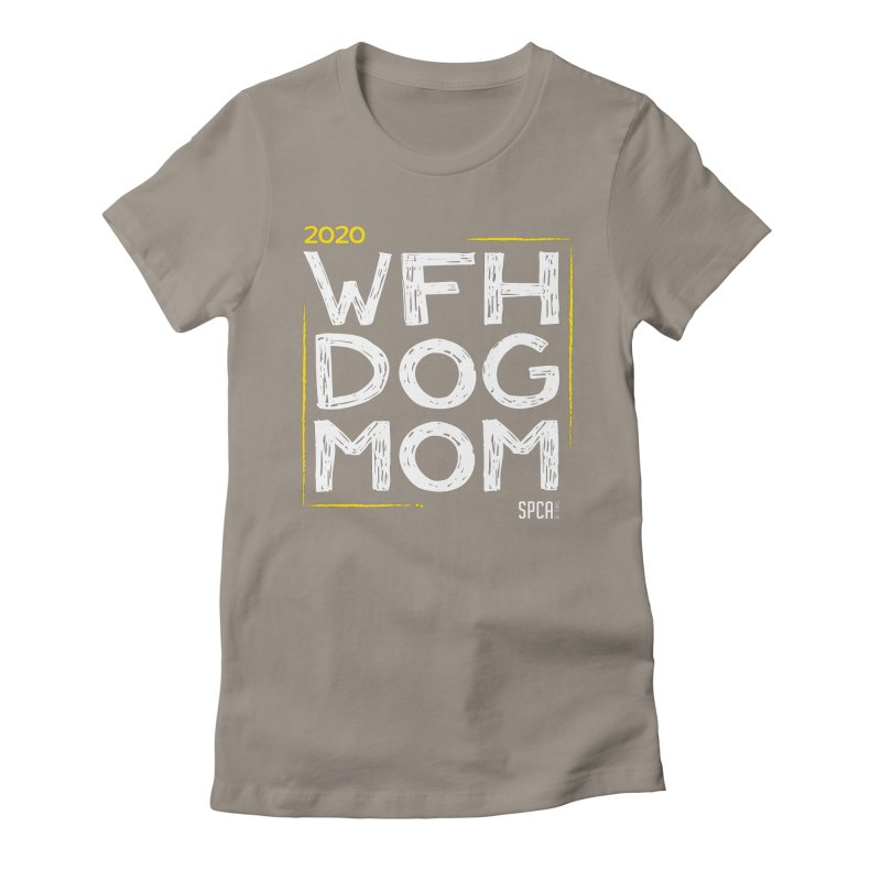 Work From Home Dog Mom 2020 - Limited Edition Women's Fitted T-Shirt by SPCA of Texas' Artist Shop