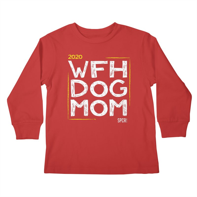 Work From Home Dog Mom 2020 - Limited Edition Kids Longsleeve T-Shirt by SPCA of Texas' Artist Shop