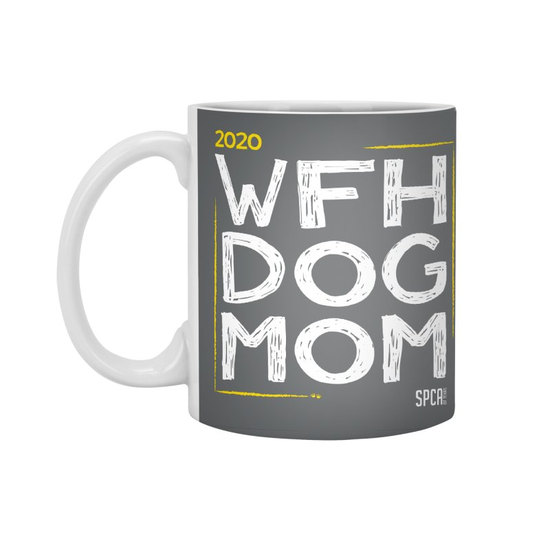 Work From Home Dog Mom 2020 - Limited Edition Accessories Standard Mug by SPCA of Texas' Artist Shop