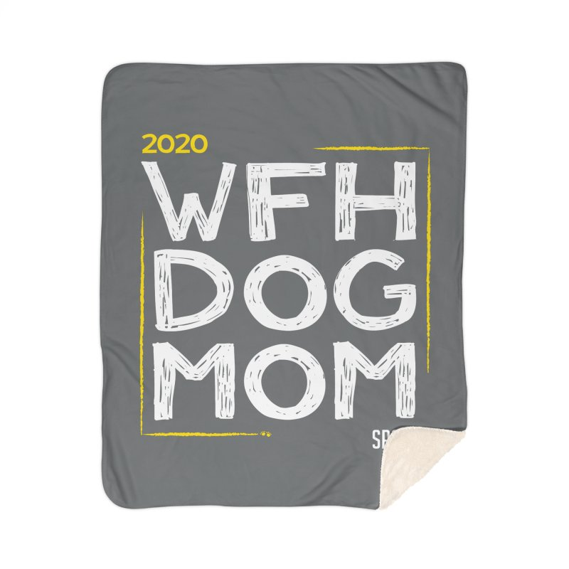 Work From Home Dog Mom 2020 - Limited Edition Home Sherpa Blanket Blanket by SPCA of Texas' Artist Shop