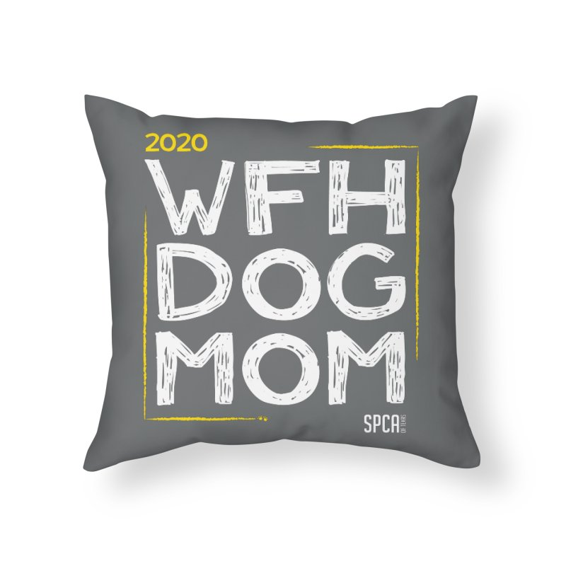Work From Home Dog Mom 2020 - Limited Edition Home Throw Pillow by SPCA of Texas' Artist Shop