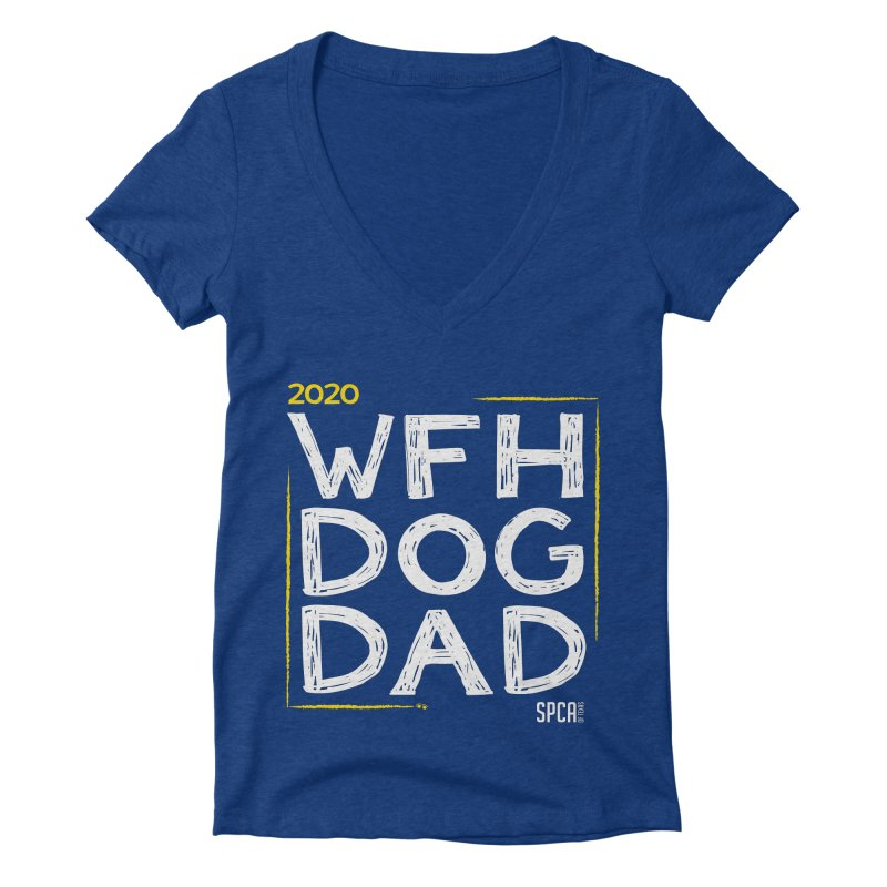 Work From Home Dog Dad 2020 - Limited Edition Women's Deep V-Neck V-Neck by SPCA of Texas' Artist Shop