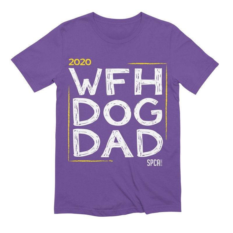 Work From Home Dog Dad 2020 - Limited Edition Men's Extra Soft T-Shirt by SPCA of Texas' Artist Shop
