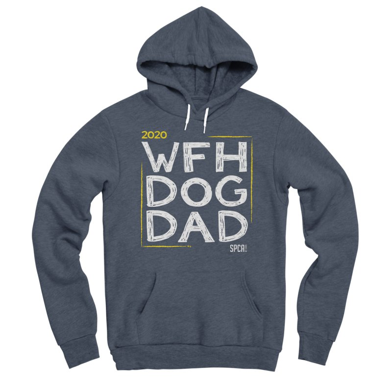 Work From Home Dog Dad 2020 - Limited Edition Women's Sponge Fleece Pullover Hoody by SPCA of Texas' Artist Shop