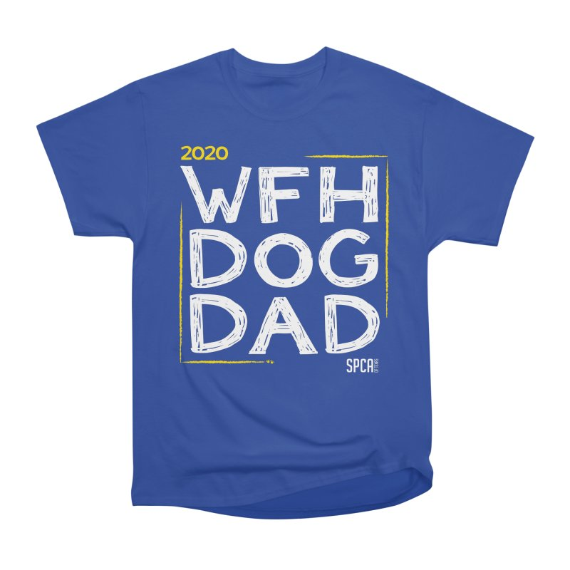 Work From Home Dog Dad 2020 - Limited Edition Men's Heavyweight T-Shirt by SPCA of Texas' Artist Shop