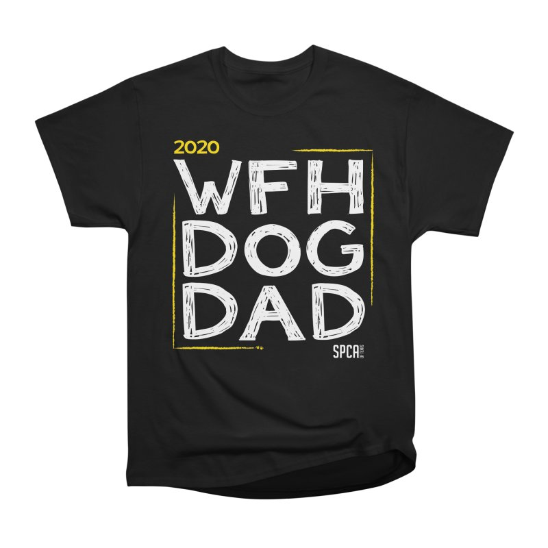 Work From Home Dog Dad 2020 - Limited Edition Women's Heavyweight Unisex T-Shirt by SPCA of Texas' Artist Shop
