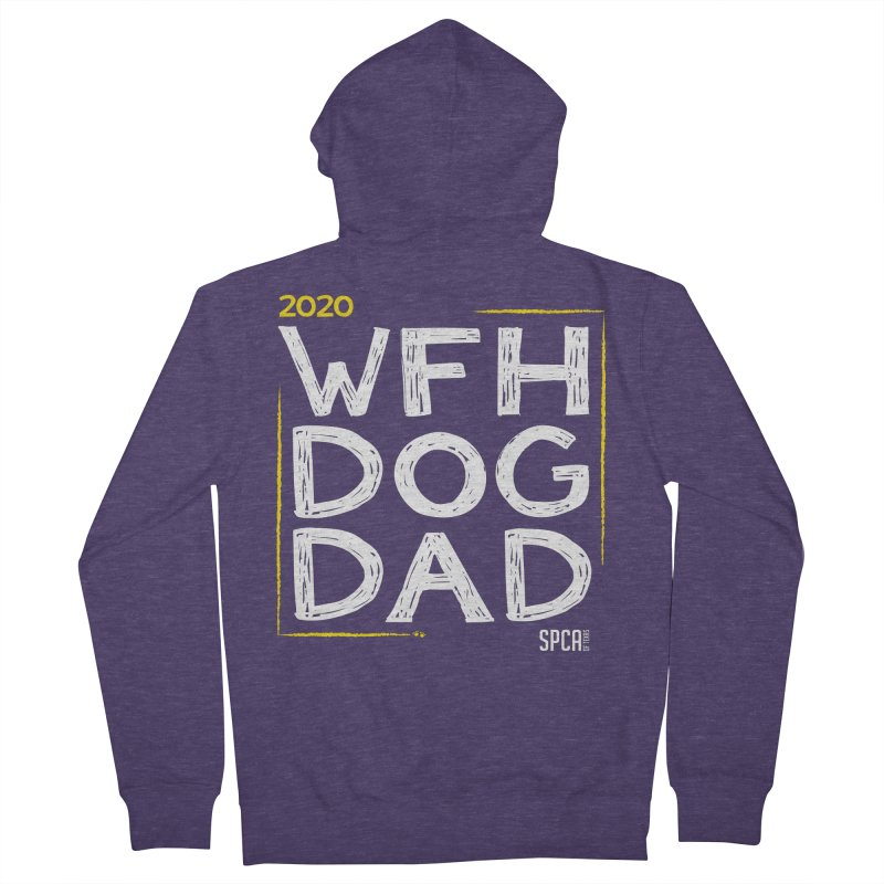 Work From Home Dog Dad 2020 - Limited Edition Men's French Terry Zip-Up Hoody by SPCA of Texas' Artist Shop