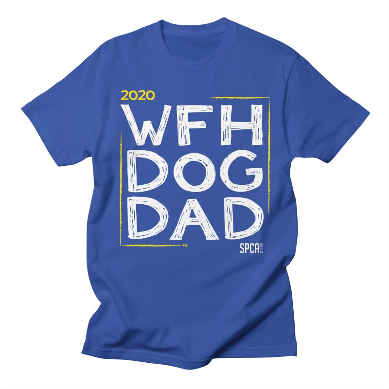 Work From Home Dog Dad 2020 - Limited Edition Women's Regular Unisex T-Shirt by SPCA of Texas' Artist Shop
