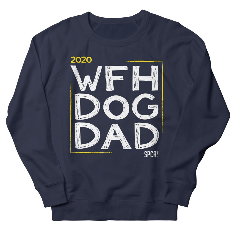 Work From Home Dog Dad 2020 - Limited Edition Women's French Terry Sweatshirt by SPCA of Texas' Artist Shop