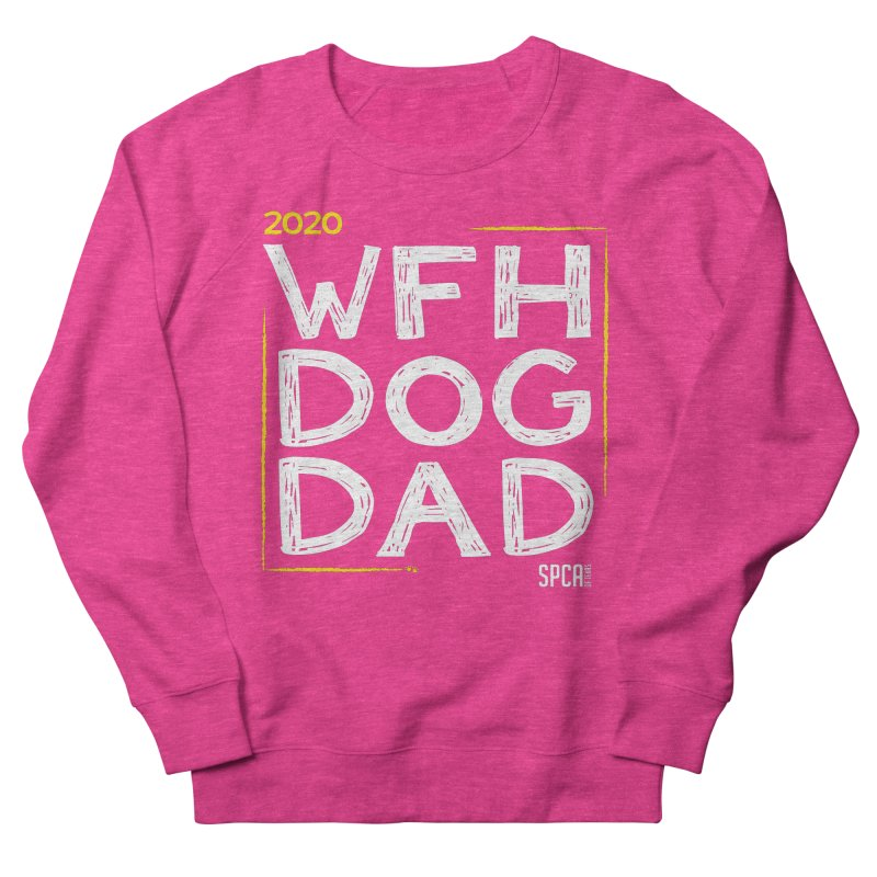 Work From Home Dog Dad 2020 - Limited Edition Men's French Terry Sweatshirt by SPCA of Texas' Artist Shop