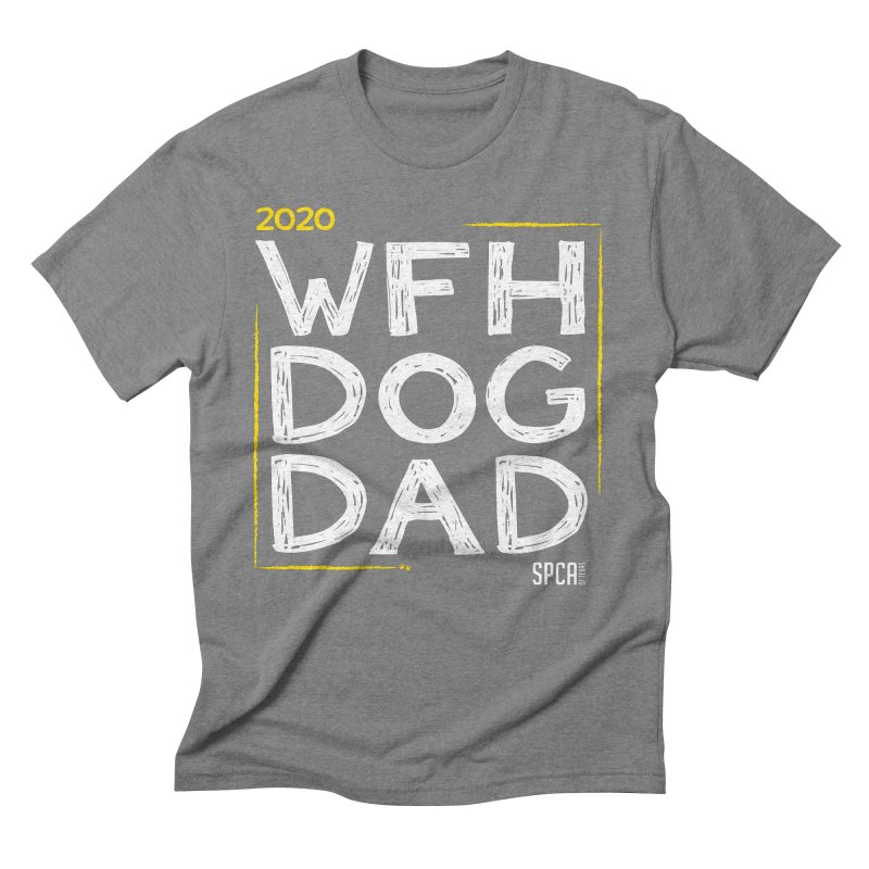 Work From Home Dog Dad 2020 - Limited Edition Men's Triblend T-Shirt by SPCA of Texas' Artist Shop