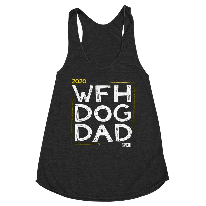 Work From Home Dog Dad 2020 - Limited Edition Women's Racerback Triblend Tank by SPCA of Texas' Artist Shop
