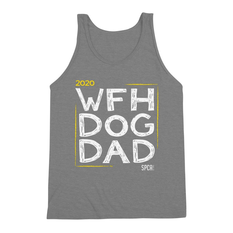 Work From Home Dog Dad 2020 - Limited Edition Men's Triblend Tank by SPCA of Texas' Artist Shop