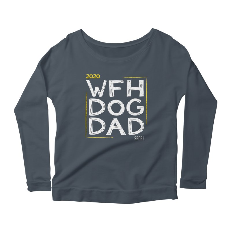 Work From Home Dog Dad 2020 - Limited Edition Women's Scoop Neck Longsleeve T-Shirt by SPCA of Texas' Artist Shop