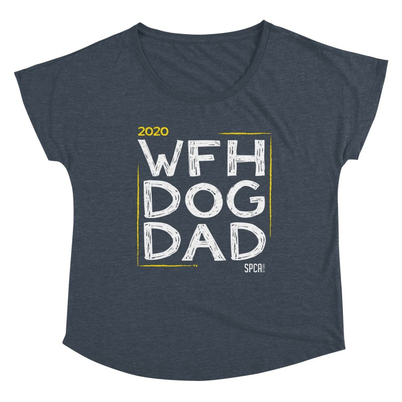 Work From Home Dog Dad 2020 - Limited Edition Women's Dolman Scoop Neck by SPCA of Texas' Artist Shop
