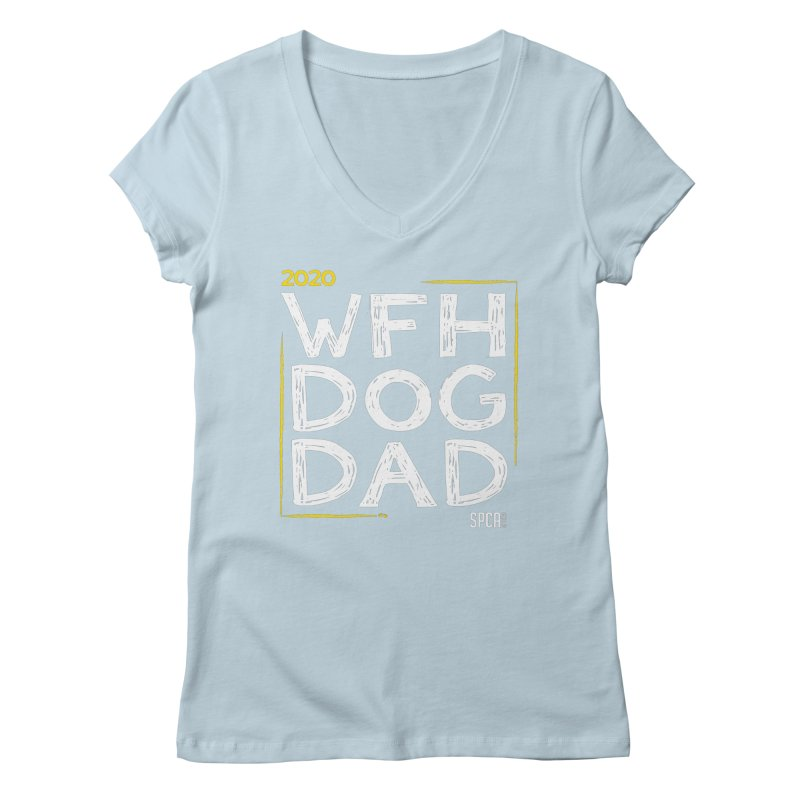 Work From Home Dog Dad 2020 - Limited Edition Women's Regular V-Neck by SPCA of Texas' Artist Shop