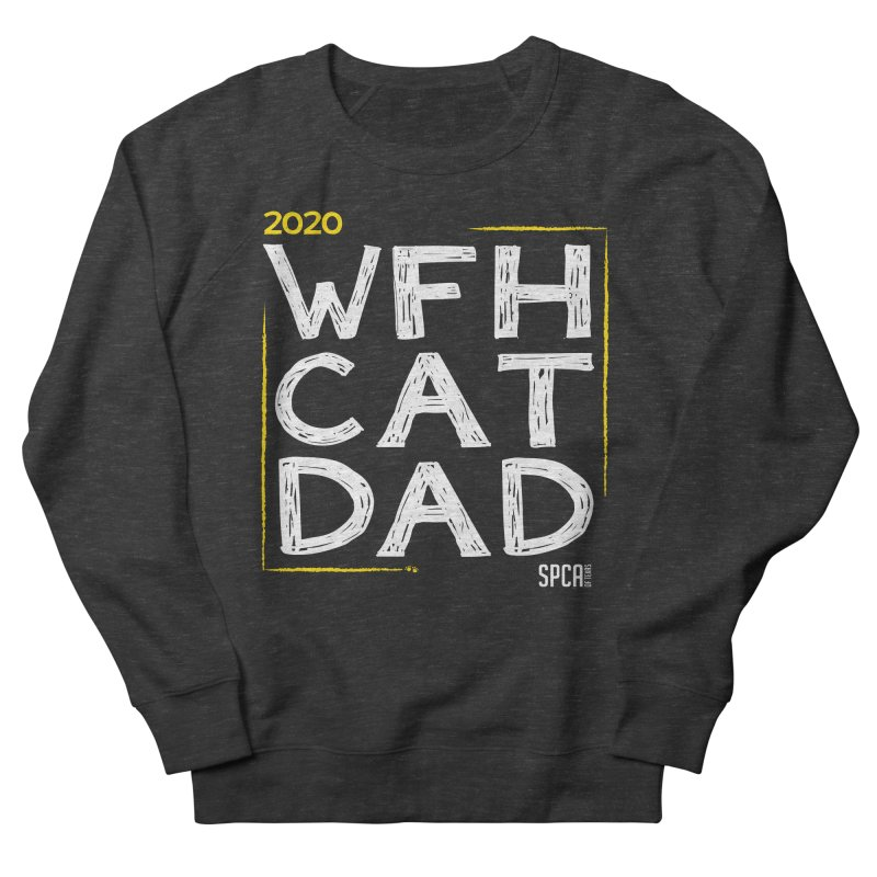 Work From Home Cat Dad 2020 - Limited Edition Men's French Terry Sweatshirt by SPCA of Texas' Artist Shop
