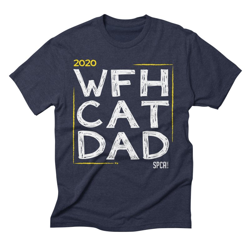 Work From Home Cat Dad 2020 - Limited Edition Men's Triblend T-Shirt by SPCA of Texas' Artist Shop