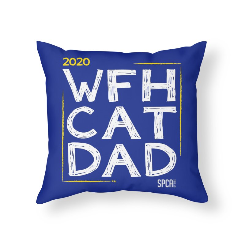 Work From Home Cat Dad 2020 - Limited Edition Home Throw Pillow by SPCA of Texas' Artist Shop
