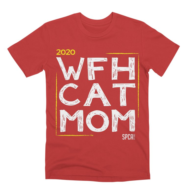 Work From Home Cat Mom 2020 - Limited Edition Men's Premium T-Shirt by SPCA of Texas' Artist Shop