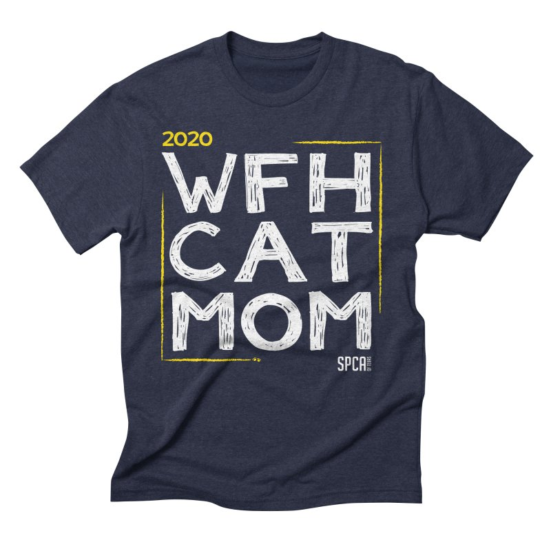Work From Home Cat Mom 2020 - Limited Edition Men's Triblend T-Shirt by SPCA of Texas' Artist Shop