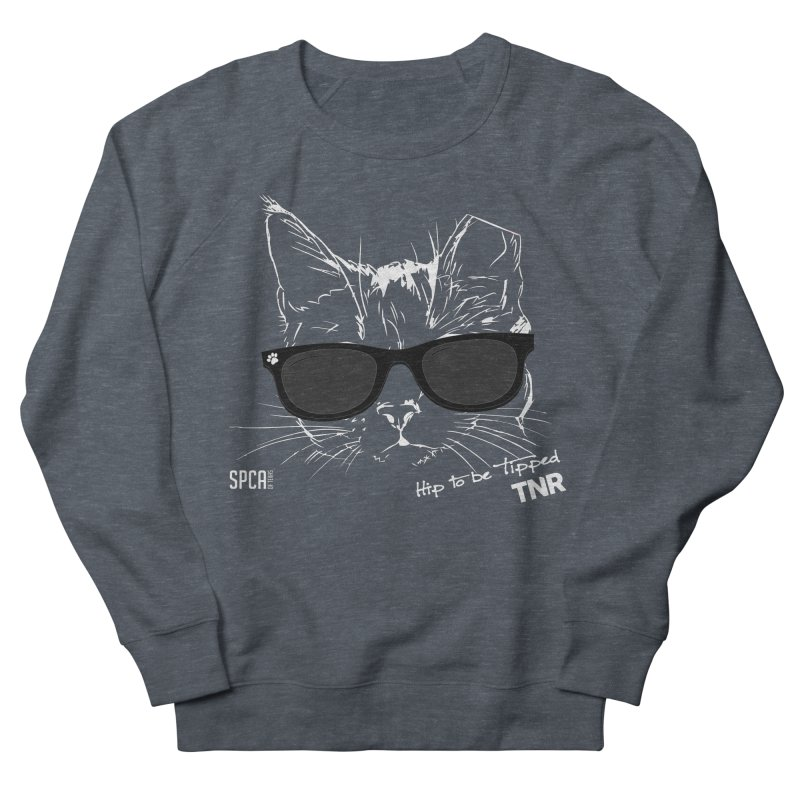 Hip to be Tipped - TNR Men's French Terry Sweatshirt by SPCA of Texas' Artist Shop