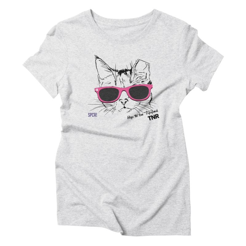 Hip to Be Tipped - TNR Women's Triblend T-Shirt by SPCA of Texas' Artist Shop