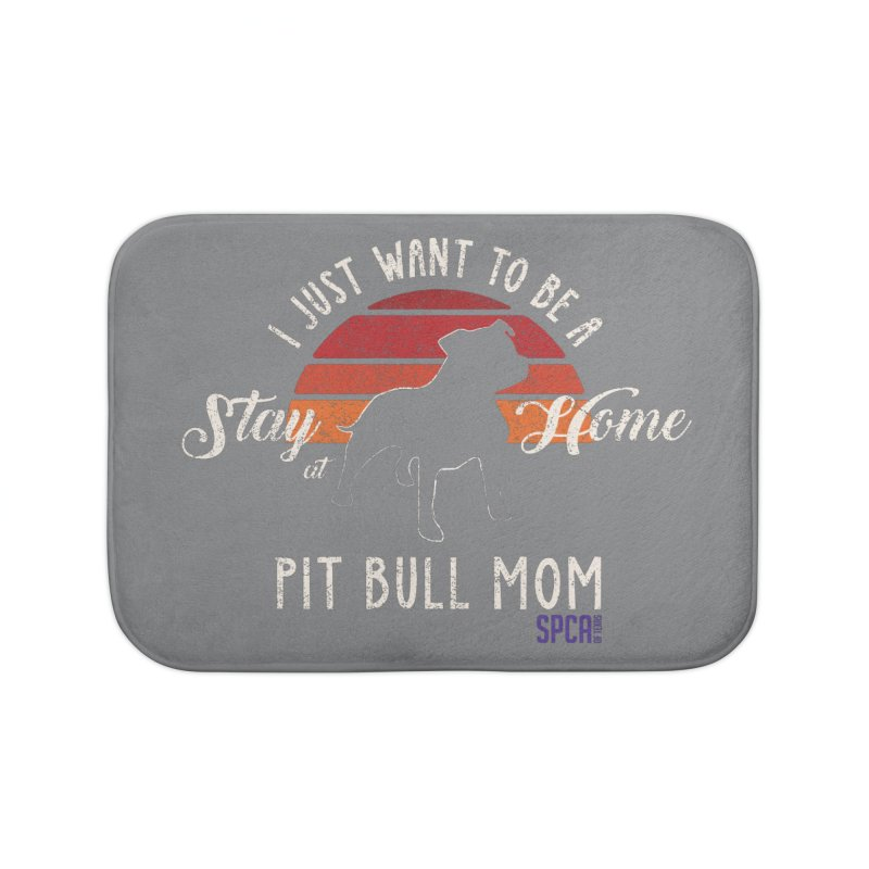 Just Want to be a Stay at Home Pit Bull Mom Home Bath Mat by SPCA of Texas' Artist Shop