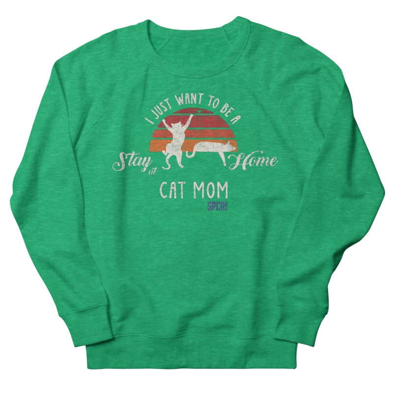 Just Want to be a Stay at Home Cat Mom Women's Sweatshirt by SPCA of Texas' Artist Shop