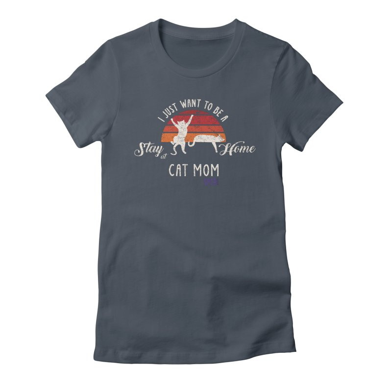 Just Want to be a Stay at Home Cat Mom Women's T-Shirt by SPCA of Texas' Artist Shop