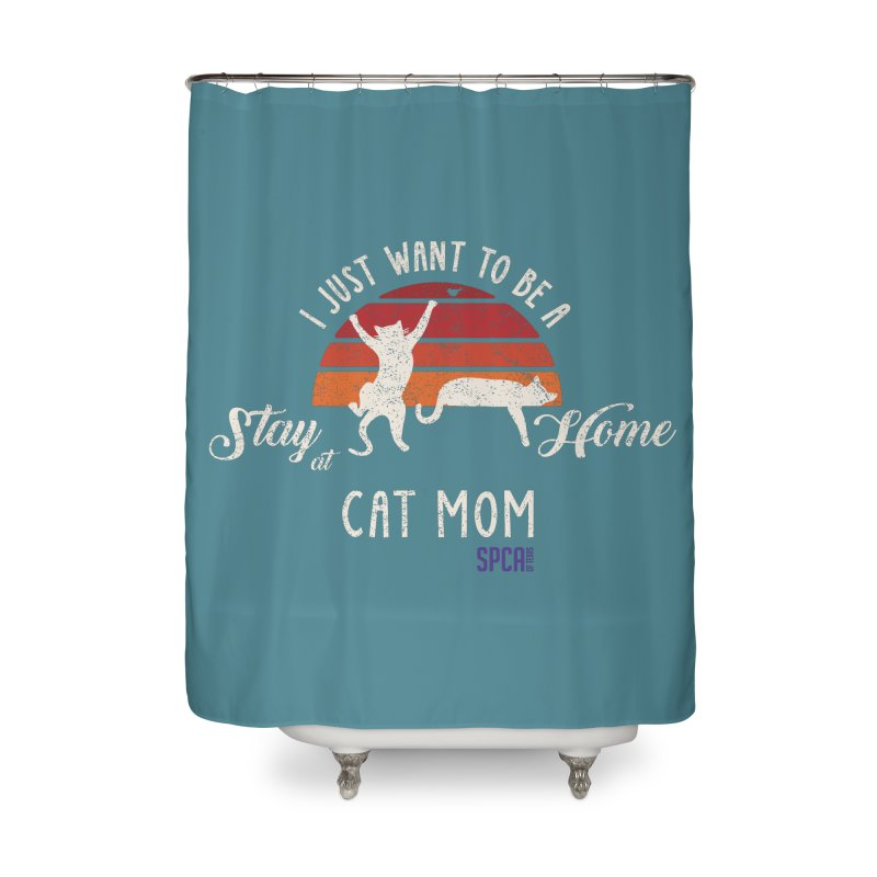 Just Want to be a Stay at Home Cat Mom Home Shower Curtain by SPCA of Texas' Artist Shop