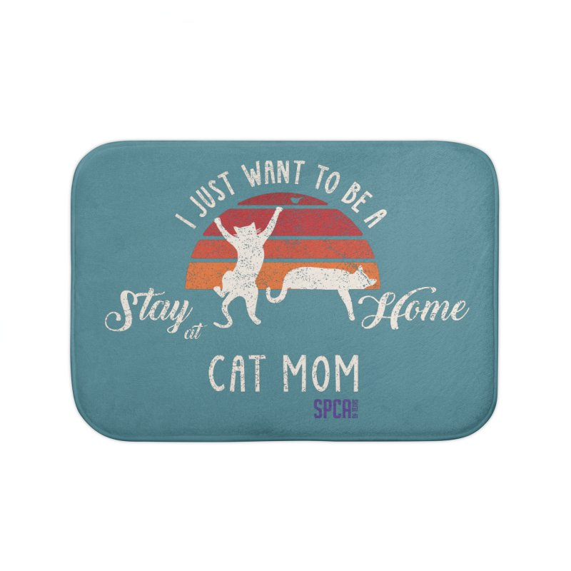 Just Want to be a Stay at Home Cat Mom Home Bath Mat by SPCA of Texas' Artist Shop