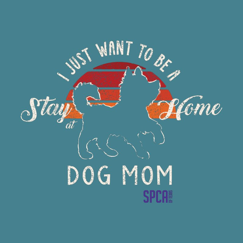 Just Want to be Stay at Home Dog Mom Women's V-Neck by SPCA of Texas' Artist Shop
