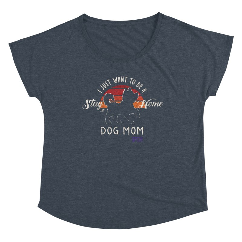 Just Want to be Stay at Home Dog Mom Women's Scoop Neck by SPCA of Texas' Artist Shop