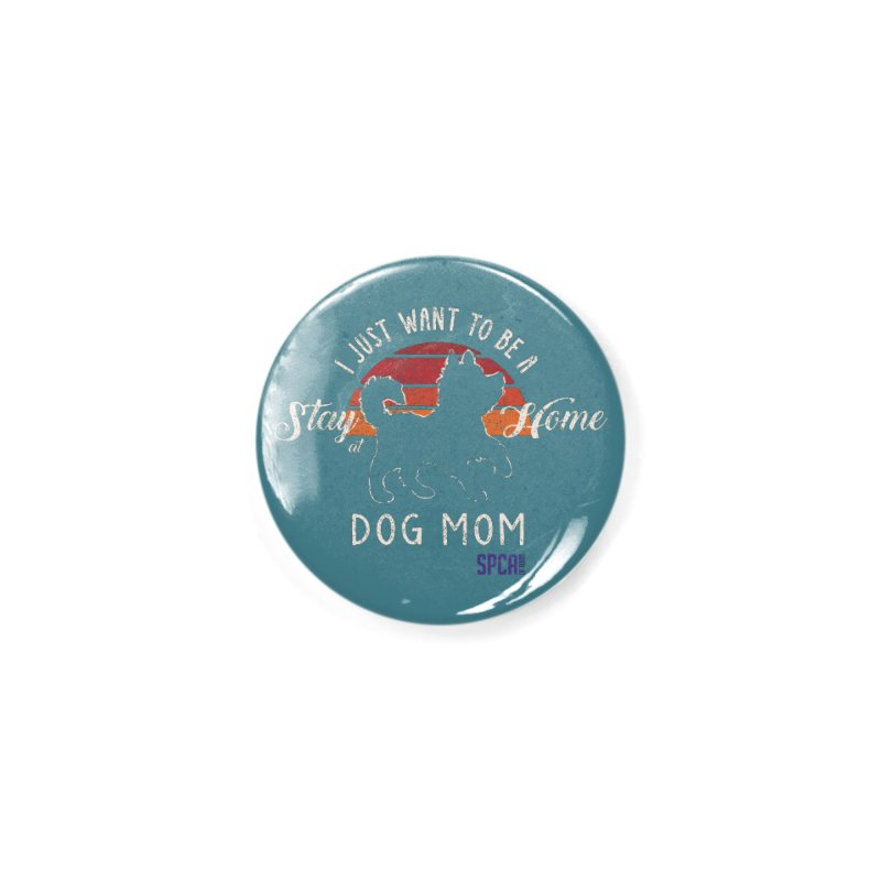 Just Want to be Stay at Home Dog Mom Accessories Button by SPCA of Texas' Artist Shop