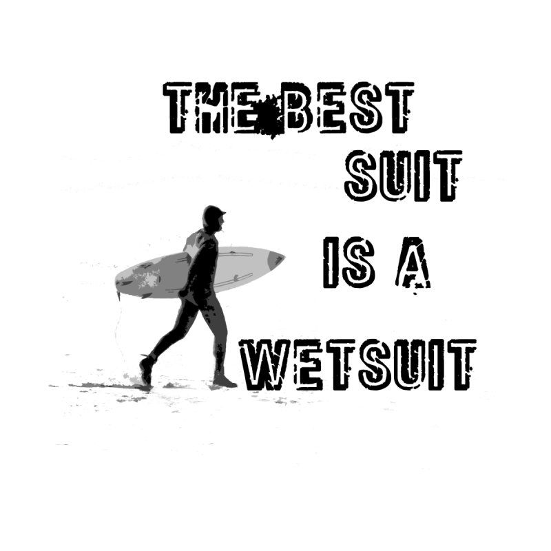the best suit is a wetsuit Men's T-Shirt by SWAG SurfWear