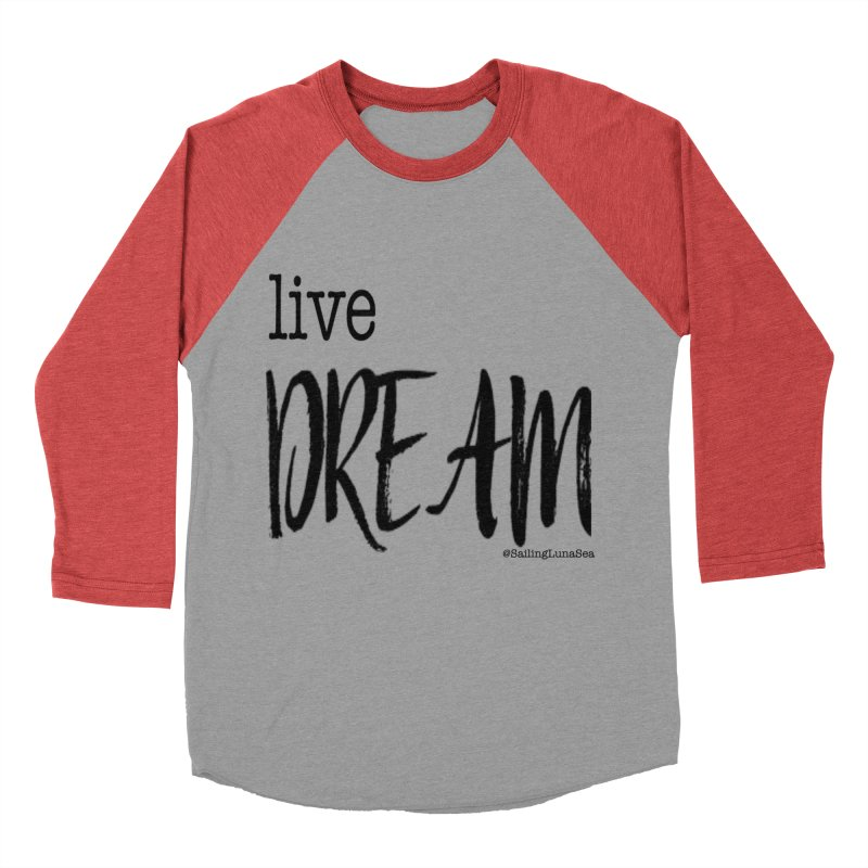 Live Small, Dream Big!  Women's Baseball Triblend T-Shirt by Sailing Luna Sea's Swag Shop