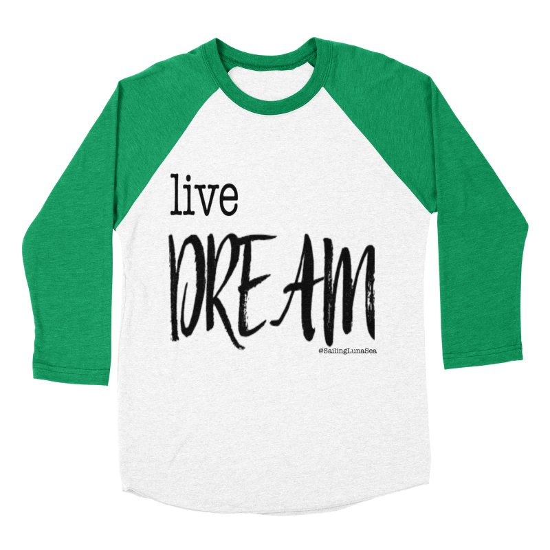 Live Small, Dream Big!  Men's Baseball Triblend T-Shirt by Sailing Luna Sea's Swag Shop