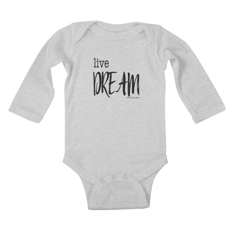 Live Small, Dream Big!  Kids Baby Longsleeve Bodysuit by Sailing Luna Sea's Swag Shop